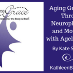 Aging Gracefully Through Neuroplasticity and Movement with Ageless Grace